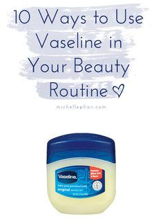 10 ways you can use vaseline in your beauty routine