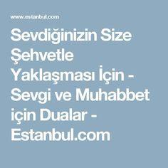 Sevdiğinizin Size Şehvetle Yaklaşması İçin - Sevgi ve Muhabbet için Dualar - Estanbul.com