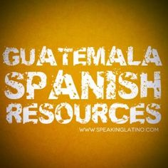 Resources to Learn Guatemala Spanish Slang by Speaking Latino