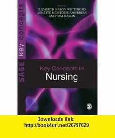 Key Concepts in Nursing (SAGE Key Concepts series) (9781412946155) Elizabeth Mason-Whitehead, Annette McIntosh, Ann Bryan, Tom Mason , ISBN-10: 1412946158  , ISBN-13: 978-1412946155 ,  , tutorials , pdf , ebook , torrent , downloads , rapidshare , filesonic , hotfile , megaupload , fileserve