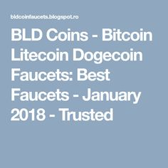 BLD Coins - Bitcoin Litecoin Dogecoin Faucets: Best Faucets - January 2018 - Trusted