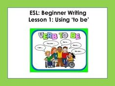 This+is+the+first+lesson+out+of+20+lessons+for+a+Beginner+Writing+ESL+course.++This+lesson+has+students+practice+'to+be'+verbs+by+talking+about+adjectives+and+nouns+through+a+game+and+worksheet.+Then+the+writing+prompts+asks+students+to+write+about+what+they+were,+what+they+are+and+what+they+will+be+using+'to+be'+in+their+writing.