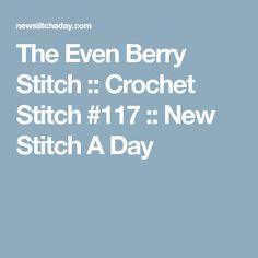 The Even Berry Stitch :: Crochet Stitch #117 :: New Stitch A Day