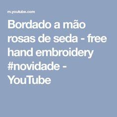 Bordado a mão rosas de seda - free hand embroidery #novidade - YouTube