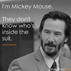 I loved finding this actual quote from Keanu Reeves because it was so appropriate to the film and much of Philip K. Dick's work. ____________________ 'I'm Mickey Mouse. They don't know who's inside the suit.' -Keanu Reeves ____________________ Keanu Reeves seems like a genuinely awesome dude.  Part of the above image comes from  #tw #pimg