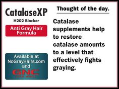 Get healthy levels of catalase. Catalase supplements help to restore catalase amounts to a level that effectively fights graying.     From NoGrayHairs.com