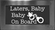 "Fifty Shades of Grey inspired ""Laters, Baby...Baby On Board"" vinyl decal - Laters Baby decal - Baby On Board decal - Car Decal. $7.00, via Etsy."