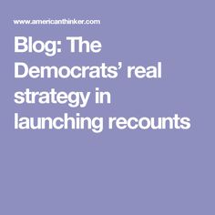 Blog: The Democrats' real strategy in launching recounts