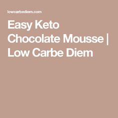 Easy Keto Chocolate Mousse   Low Carbe Diem