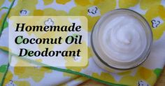 Homemade Natural Coconut Oil Deodorant