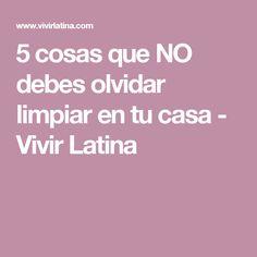 5 cosas que NO debes olvidar limpiar en tu casa - Vivir Latina