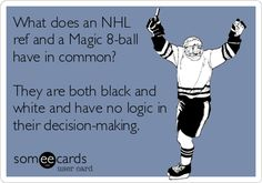 Free, Sports Ecard: What does an NHL ref and a Magic 8-ball have in common? They are both black and white and have no logic in their decision-making.