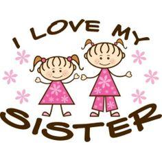 I do love my sissy.