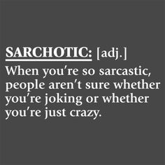 Sarchotic: [adj.] When You're So Sarcastic, People Aren't Sure Whether You're Joking or Whether You' NEED