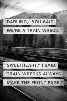 I'm nothing but a train wreck.