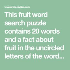 This fruit word search puzzle contains 20 words and a fact about fruit in the uncircled letters of the word search puzzle.