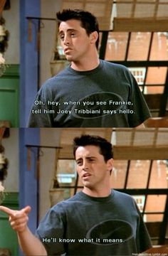 He'll know what it means. Joey:)