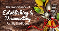 The importance of establish & documenting your family traditions