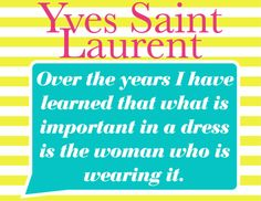 I love this quote by Yves Saint Laurent