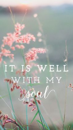 """""""It is well with my soul."""""""