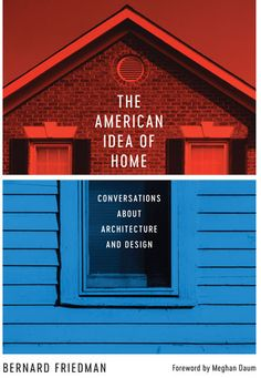 24 best architecture images on pinterest architecture cities and city the american idea of home conversations about architecture and design by bernard friedman foreword by meghan daum fandeluxe Image collections