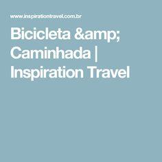 Bicicleta & Caminhada   Inspiration Travel Walking, Travel, Bike