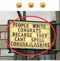 funny signs, funny billboards, people write congrats because they can't spell congrajlashins, funny ads, Some Funny Jokes, Funny Relatable Memes, Stupid Funny, Funny Signs, Funny Posts, Funny Quotes, Funny Humor, Funny Ads, Funny Stuff