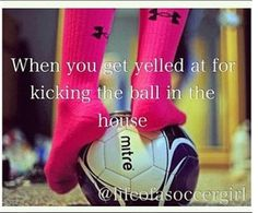 And you pretend you don't hear your parents yelling at you just so you can have that extra 30seconds it takes for them to get from on side of the house to you room❤⚽