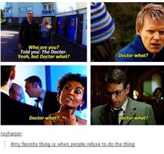 "I'd be like ""doctor who?"" Not ""doctor what?"""