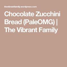 Chocolate Zucchini Bread (PaleOMG) | The Vibrant Family