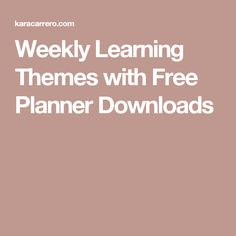 Weekly Learning Themes with Free Planner Downloads