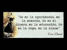 no es la apariencia, es la esencia. no es el dinero, es la educacion. no es la ropa, es la clase. Coco Chanel quote
