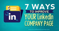 7 Ways to Improve Your LinkedIn Company Page : Social Media Examiner Viral Marketing, Content Marketing, Online Marketing, Social Media Marketing, Digital Marketing, Social Media Content, Social Media Tips, Linkedin Business, Media Specialist