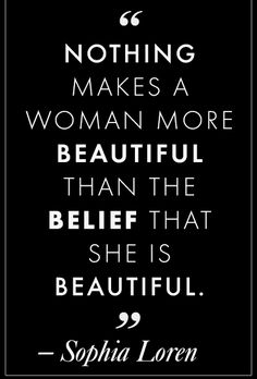 Words to live by! Believe that you are beautiful – inside and out!
