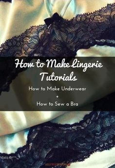 14 How to Make Lingerie Tutorials How to Make Underwear How to Sew a Bra