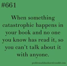 This is how I feel when I read a book before my sister and have to keep everything a secret until she reads it.