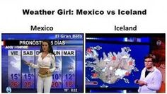 Com Weather Girl Mexico VS Iceland is the easiest way to have fun & jokes! Funny Photos, Best Funny Pictures, Mexico Weather, Weather Quotes, Awkward Texts, Mexican Humor, Good Jokes, Sports Humor, Iceland