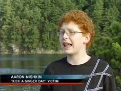 I am completely against kicking gingers. Don't do it. It's evil. We're an endangered species, so there should be a law that protects us. And kicking a ginger should be punishable by taking a wad full of freshly grated ginger in the eye. Ooh...it burns.