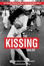 The Kissing Sailor: The Mystery Behind the Photo That Ended World War II by Lawrence Verria and George Galdorisi