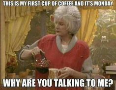 Signs That You Might Be Dorothy From The Golden Girls Golden Girls Coffee humor! Really though, what difference does the day make? It's my first cup of coffee. Why are you talking to me? I Love Coffee, My Coffee, Coffee Cups, Coffee Time, Coffee Break, Morning Coffee, Coffee Art, Drawing Coffee, Coffee Menu