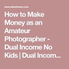 How to Make Money as an Amateur Photographer - Dual Income No Kids | Dual Income No Kids