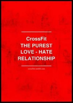 I say this every workout. I love to hate and hate to love each and every damn thing we do.