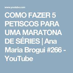 COMO FAZER 5 PETISCOS PARA UMA MARATONA DE SÉRIES | Ana Maria Brogui #266 - YouTube