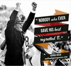 "Fantastic sports quotes compiled by @The Style Ref George Hals quote: ""Nobody who ever gave his best regretted it."""