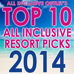 All Inclusive Outlet's Top All Inclusive Resort picks for 2014. Stay where the all-inclusive travel experts vacation!