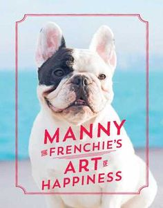 Based on his popular Instagram feed @Manny_the_Frenchie and Facebook profile, this is an illustrated and humorous guide to living a happy...