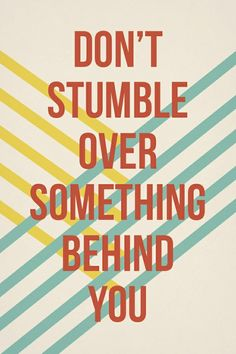 Don't stumble over something behind you. #quotes