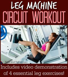The Best Leg Machine Circuit Workout to do at the gym - plus 4 instructional videos that show you how. Tone-and-Tighten.com