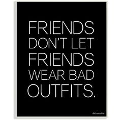 """Stupell Friends Don't Let Friends Wear Bad Outfits - 15"""""""" x 10"""""""" ($17) ❤ liked on Polyvore featuring accessories and none"""