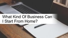 What Kind of Business Can I Start From Home? Click to watch a short video for more.